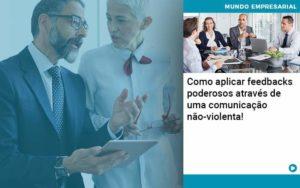 Como Aplicar Feedbacks Poderosos Atraves De Uma Comunicacao Nao Violenta - Contabilidade em Palmas