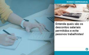 Entenda Quais Sao Os Descontos Salariais Permitidos E Evite Passivos Trabalhistas - Contabilidade em Palmas