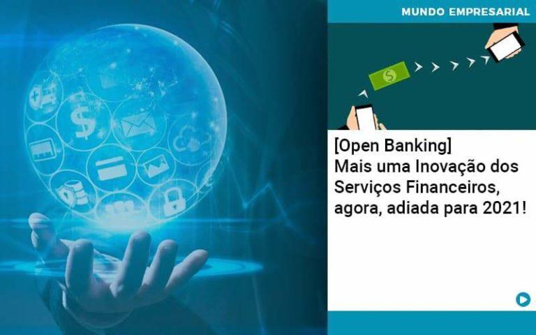 Open Banking Mais Uma Inovacao Dos Servicos Financeiros Agora Adiada Para 2021 - Contabilidade em Palmas