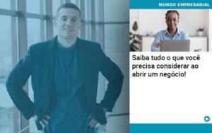 Saiba Tudo O Que Voce Precisa Considerar Ao Abrir Um Negocio - Contabilidade em Palmas