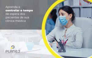 Aprenda A Controlar O Tempo De Espera Dos Pacientes De Sua Clinica Medica Post (1) - Contabilidade em Palmas