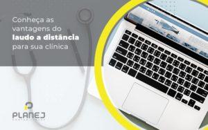 Conheca As Vantagens Do Laudo A Distancia Para Sua Clinica Post (1) - Contabilidade em Palmas
