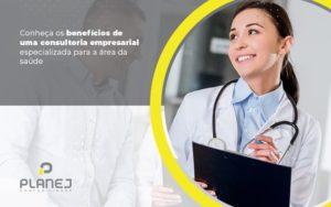 Conheca Os Beneficios De Uma Consultoria Empresarial Especializada Para A Area Da Saude Post (1) - Contabilidade em Palmas