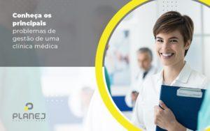 Conheca Os Principais Problemas De Gestao De Uma Clinica Medica Post (1) - Contabilidade em Palmas