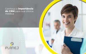 Crm Qual A Importância Para Clínicas Médicas - Contabilidade em Palmas