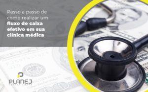 Passo A Passo De Como Realizar Um Fluxo De Caixa Efetivo Em Sua Clinica Medica Post (1) - Contabilidade em Palmas