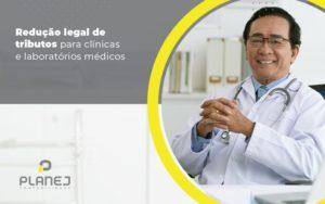 Reducao Legal De Tributos Para Clinica E Laboratorios Medicos Post (1) - Contabilidade em Palmas