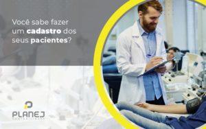 Voce Sabe Fazer Um Cadastro Dos Seus Pacientes Post (1) - Contabilidade em Palmas