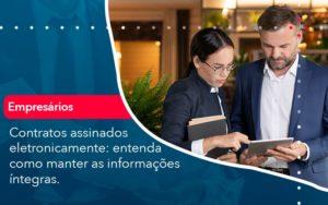 Contratos Assinados Eletronicamente Entenda Como Manter As Informacoes Integras 1 - Contabilidade em Palmas