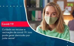 Cuidado Ao Recusar A Vacinacao Da Covid 19 Isso Pode Gerar Demissao Por Justa Causa 1 - Contabilidade em Palmas