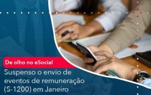 De Olho No E Social Suspenso O Envio De Eventos De Remuneracao S 1200 Em Janeiro - Contabilidade em Palmas