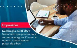 Declaracao De Ir 2021 Saiba Tudo Que Precisa Para Se Preparar Agora O Ano E O Prazo Passa Em Um Piscar De Olhos 1 - Contabilidade em Palmas