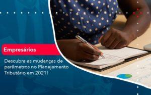 Descubra As Mudancas De Parametros No Planejamento Tributario Em 2021 1 - Contabilidade em Palmas