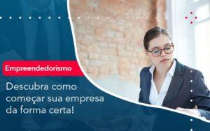 Descubra Como Comecar Sua Empresa Da Forma Certa - Contabilidade em Palmas