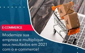 Modernize Sua Empresa E Multiplique Seus Resultados Em 2021 Com O E Commerce - Contabilidade em Palmas