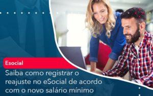 Saiba Como Registrar O Reajuste No E Social De Acordo Com O Novo Salario Minimo - Contabilidade em Palmas