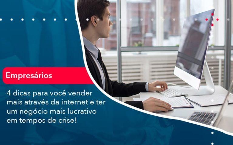 4 Dicas Para Voce Vender Mais Atraves Da Internet E Ter Um Negocio Mais Lucrativo Em Tempos De Crise 1 - Contabilidade em Palmas
