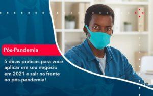 5 Dicas Praticas Para Voce Aplicar Em Seu Negocio Em 2021 E Sair Na Frente No Pos Pandemia 1 - Contabilidade em Palmas