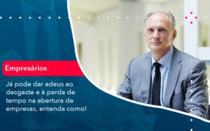 Ja Pode Dar Adeus Ao Desgaste E A Perda De Tempo Na Abertura De Empresas Entenda Como - Contabilidade em Palmas