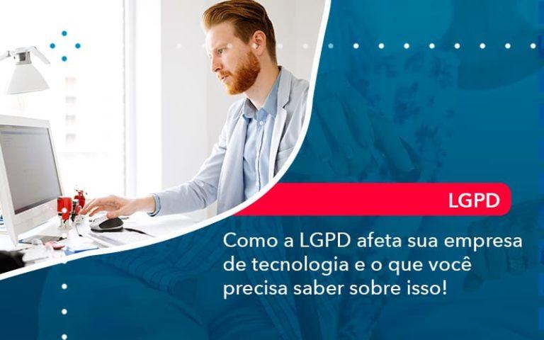 Como A Lgpd Afeta Sua Empresa De Tecnologia E O Que Voce Precisa Saber Sobre Isso 1 - Contabilidade em Palmas
