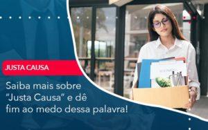 Saiba Mais Sobre Justa Causa E De Fim Ao Medo Dessa Palavra - Contabilidade em Palmas